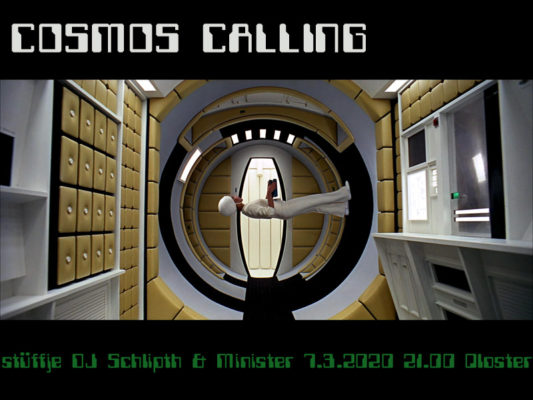 Cosmos Calling * 7.3.2020 * Qlosterstüffje * DJ Schlipth & Minister