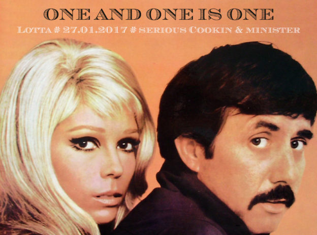 One And One Is One * Lotta Köln * 27.01.2017 * 22.00 * serious cookin & minister